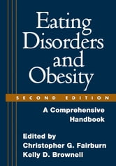 Eating Disorders and Obesity, Second Edition - A Comprehensive Handbook ebook by