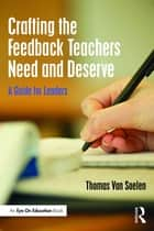 Crafting the Feedback Teachers Need and Deserve ebook by Thomas M. Van Soelen