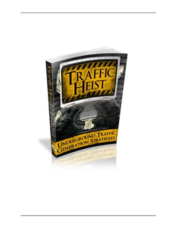 Traffic Heist - Generating Traffic to you online business ebook by Joseph Iredia