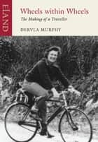 Wheels Within Wheels ebook by Dervla Murphy