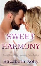 Sweet Harmony (Harmony Falls, Book One) ebook by Elizabeth Kelly