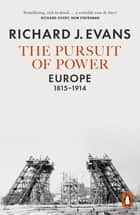 The Pursuit of Power - Europe, 1815-1914 ebook by Richard J. Evans