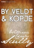 By Veldt and Kopje ebook by William Charles Scully