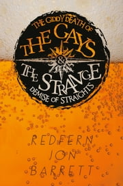 The Giddy Death of the Gays and the Strange Demise of Straights ebook by Redfern Jon Barrett