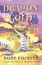Dragon Gold: Ben and Tim's Magical Misadventures 1 ebook by Kate Forsyth, Mitch Vane