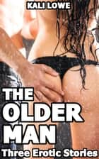 The Older Man: Three Erotic Stories ebook by Kali Lowe