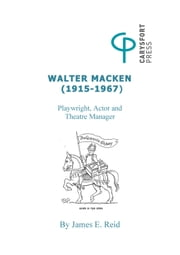 Walter Macken (1915-1967): Playwright, Actor and Theatre Manager ebook by James E. Reid