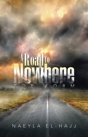A Road to Nowhere - Top Form ebook by Naeyla El-Hajj