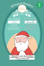 No More Cookies for Santa / PLUS DE BISCUITS POUR LE PÈRE NOËL (Bilingual ReadersTM) - Easy Reader Level 1 - Children's Picture Book - French English - Français Anglais ebook by Marie-Claire Beauchêne