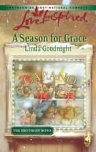 A Season for Grace (Mills & Boon Love Inspired) (The Brothers' Bond, Book 1) ebook by Linda Goodnight