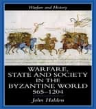 Warfare, State And Society In The Byzantine World 560-1204 ebook by John Haldon