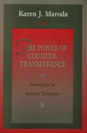 The Power of Countertransference - Innovations in Analytic Technique ebook by Karen J. Maroda