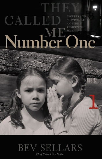 They Called Me Number One - Secrets and Survival at an Indian Residential School ebook by Bev Sellars