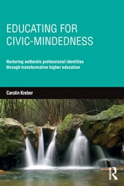 Educating for Civic-mindedness - Nurturing authentic professional identities through transformative higher education ebook by Carolin Kreber