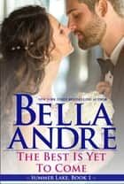 The Best Is Yet To Come: New York Sullivans Spinoff (Summer Lake, Book 1) eBook par Bella Andre