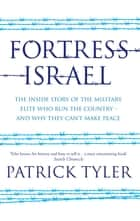 Fortress Israel - The inside story of the military elite who run the country – and why they can't make peace ebook by Patrick Tyler