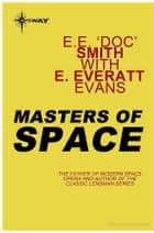 Masters of Space ebook by E.E. Smith, E. Everett Evans