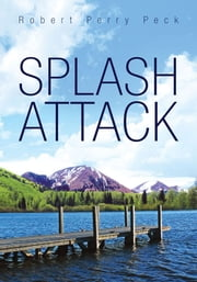 SPLASH ATTACK ebook by Robert Perry Peck