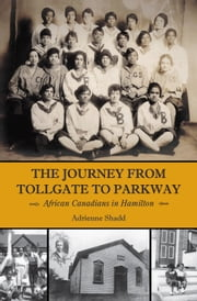 The Journey from Tollgate to Parkway - African Canadians in Hamilton ebook by Adrienne Shadd