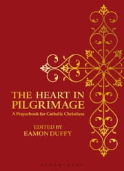 The Heart in Pilgrimage - A Prayerbook for Catholic Christians ebook by Professor Eamon Duffy
