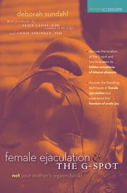 Female Ejaculation and the G-Spot ebook by Deborah Sundahl,Gina Ogden