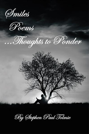 Smiles Poems…Thoughts to Ponder ebook by Stephen Paul Tolmie