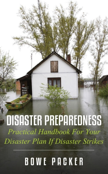 Disaster Preparedness - Practical Handbook For Your Disaster Plan If Disaster Strikes ebook by Bowe Packer