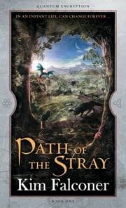 Path of the Stray - Quantum Encryption Bk 1 ebook by Kim Falconer