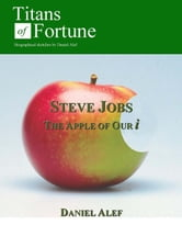 Steve Jobs: The Apple of Our i ebook by Daniel Alef