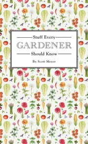 Stuff Every Gardener Should Know ebook by Scott Meyer