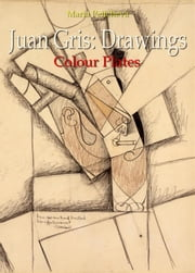 Juan Gris: Drawings Colour Plates ebook by Maria Peitcheva