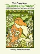 "The Complete ""Masters of the Poster"" - All 256 Color Plates from ""Les Maîtres de l'Affiche"" ebook by Stanley Appelbaum"