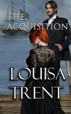 The Acquisition ebook by Louisa Trent