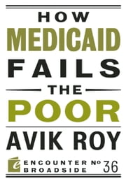 How Medicaid Fails the Poor ebook by Avik Roy