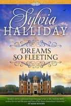 Dreams So Fleeting ebook by Sylvia Halliday