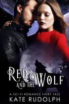 Red and the Wolf - A Sci-Fi Romance Fairy Tale ebook by Kate Rudolph