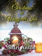 Christmas at Wayfarer Inn ebook by Shari Anton