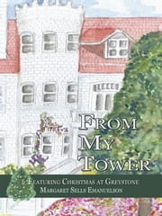 From My Tower - Featuring Christmas at Greystone ebook by Margaret Sells Emanuelson