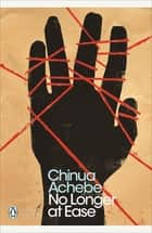 No Longer at Ease ebook by Chinua Achebe