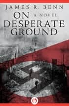 On Desperate Ground ebook by James R Benn