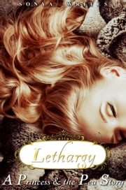 Lethargy: a Princess and the Pea story ebook by Sonya Writes
