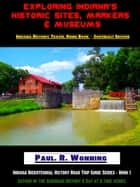 Exploring Indiana's Historic Sites, Markers & Museums Southeast Edition ebook by Paul R. Wonning
