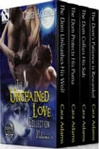 The Unchained Love Collection, Volume 1 ebook by Cara Adams