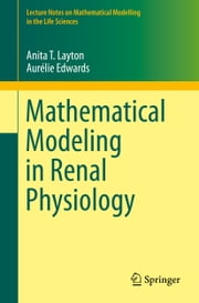 Mathematical Modeling in Renal Physiology ebook by Anita T. Layton,Aurélie Edwards