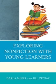Exploring Nonfiction with Young Learners ebook by Darla Miner,Jill Zitnay