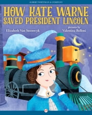 How Kate Warne Saved President Lincoln ebook by Elizabeth Van Steenwyk,Valentina Belloni