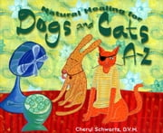Natural Healing for Dogs and Cats A-Z ebook by Cheryl Schwartz