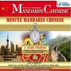 Minute Mandarin Chinese - Got a Minute? That's All You're Going to Need to Learn to Speak and Understand Authentic Mandarin Chinese! audiobook by