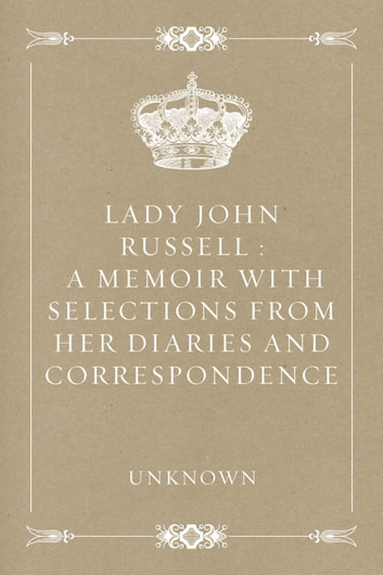Lady John Russell : A Memoir with Selections from Her Diaries and Correspondence ebook by Unknown