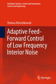 Adaptive Feed-Forward Control of Low Frequency Interior Noise ebook by Thomas Kletschkowski
